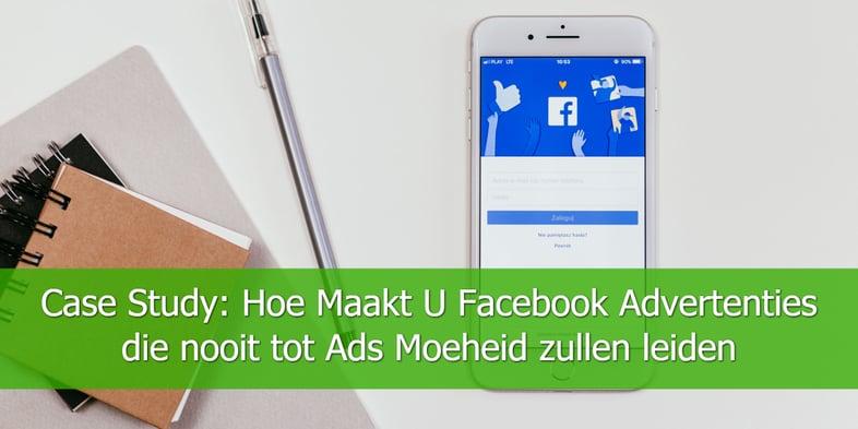 Case-Study-Hoe-Maakt-U-Facebook-Advertenties-die-nooit-tot-Ads-Moeheid-zullen-leiden