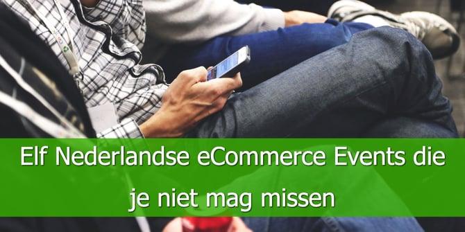 Elf Nederlandse eCommerce Events die je niet mag missen