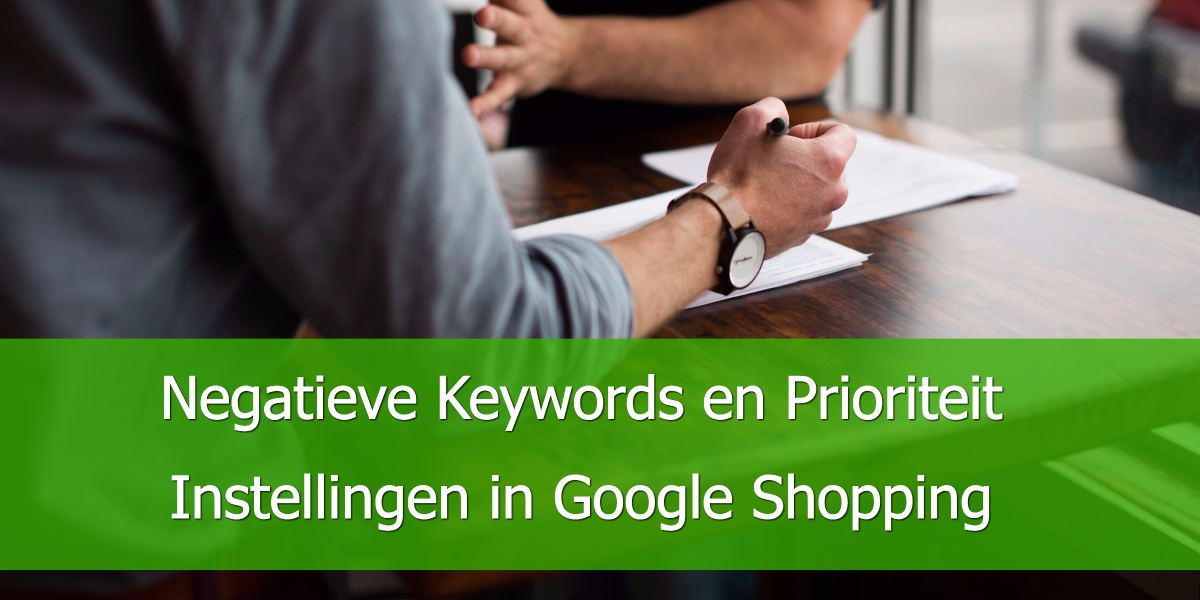 Negatieve Keywords en Prioriteit Instellingen in Google Shopping.