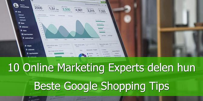 10 Online Marketing Experts delen hun Beste Google Shopping Tips.