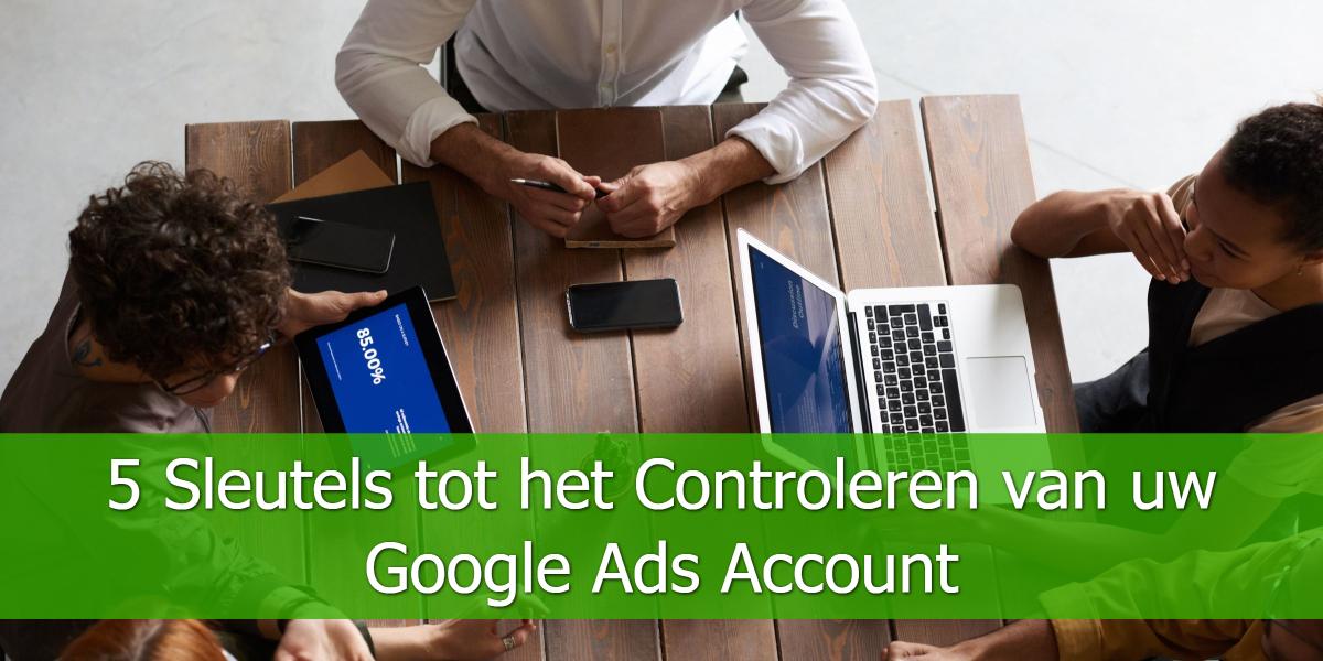 5 Sleutels tot het Controleren van uw Google Ads Account