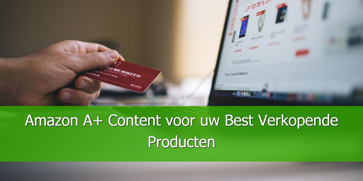 Amazon A+ Content voor uw Best Verkopende Producten