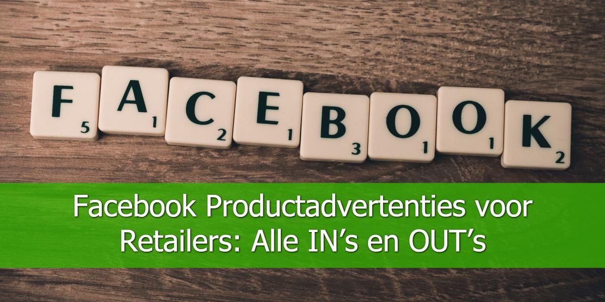 Facebook Productadvertenties voor Retailers: Alle IN's en OUT's