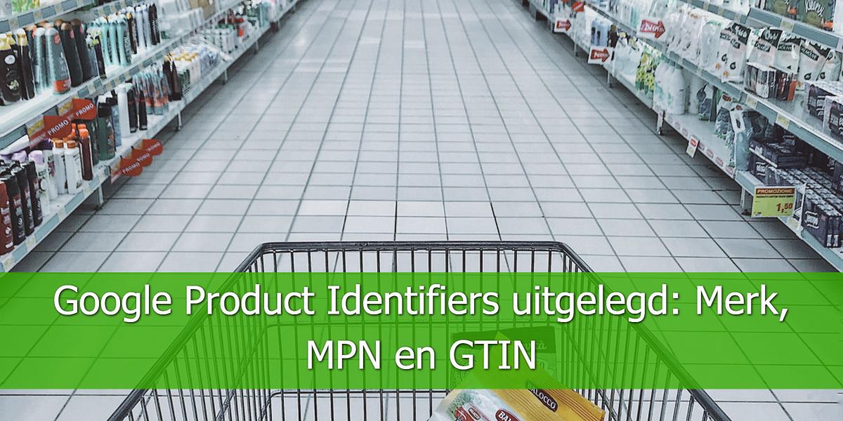 Google Product Identifiers uitgelegd: Merk, MPN en GTIN