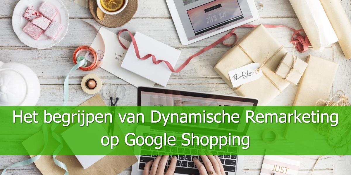 Het begrijpen van Dynamische Remarketing op Google Shopping