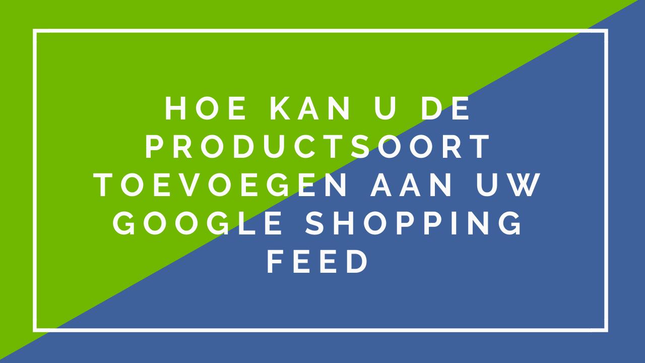 Hoe kan u de productsoort toevoegen aan uw Google Shopping feed