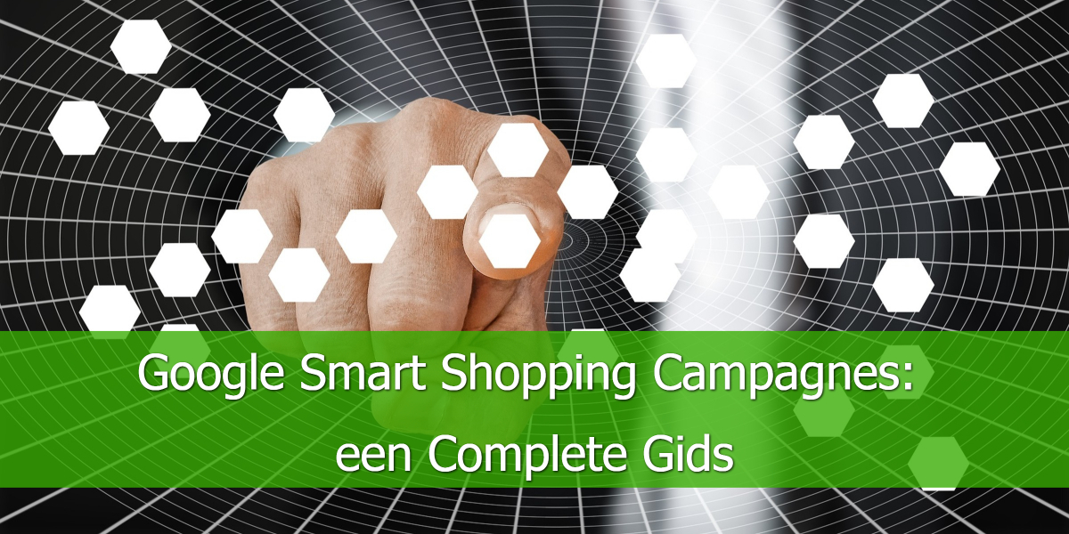 Google Smart Shopping Campagnes: een Complete Gids