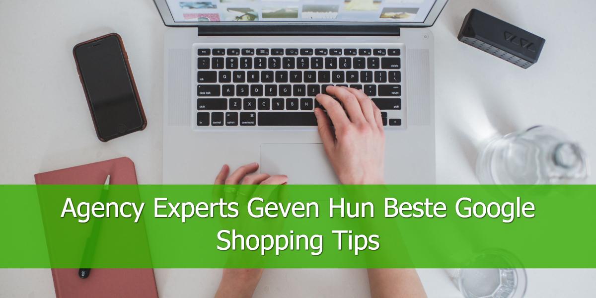 Agency Experts Geven Hun Beste Google Shopping Tips