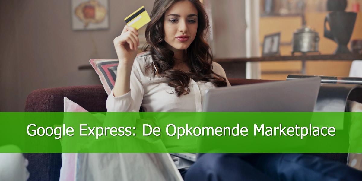 Google Express: De Opkomende Marketplace