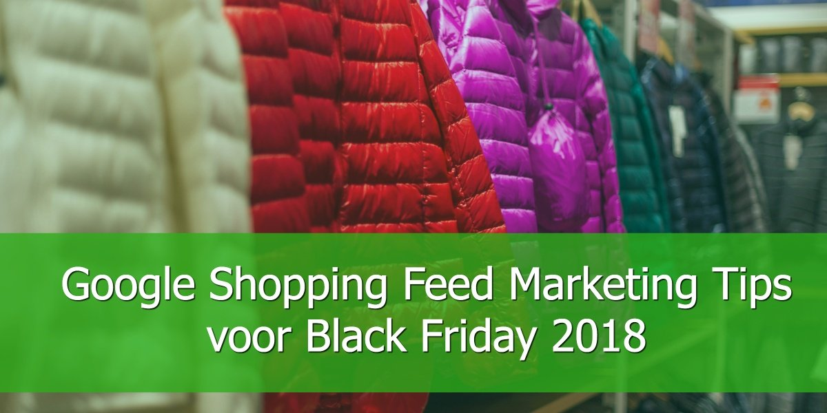 Google Shopping Feed Marketing Tips voor Black Friday 2018
