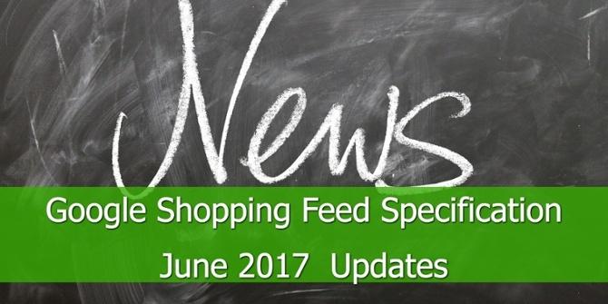Google Shopping Feed Specificatie Updates Juni 2017