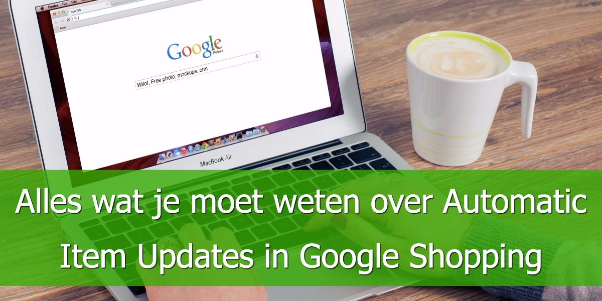 Alles wat je moet weten over Automatic Item Updates in Google Shopping
