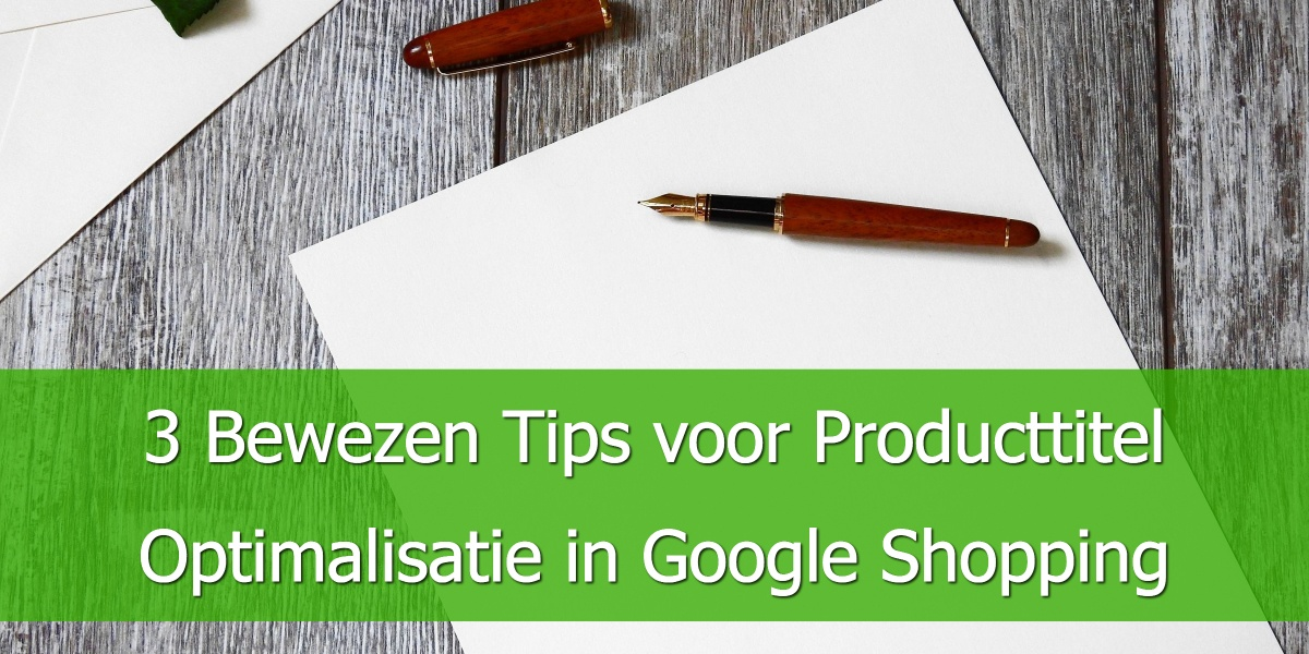 3 Bewezen Tips voor Producttitel Optimalisatie in Google Shopping