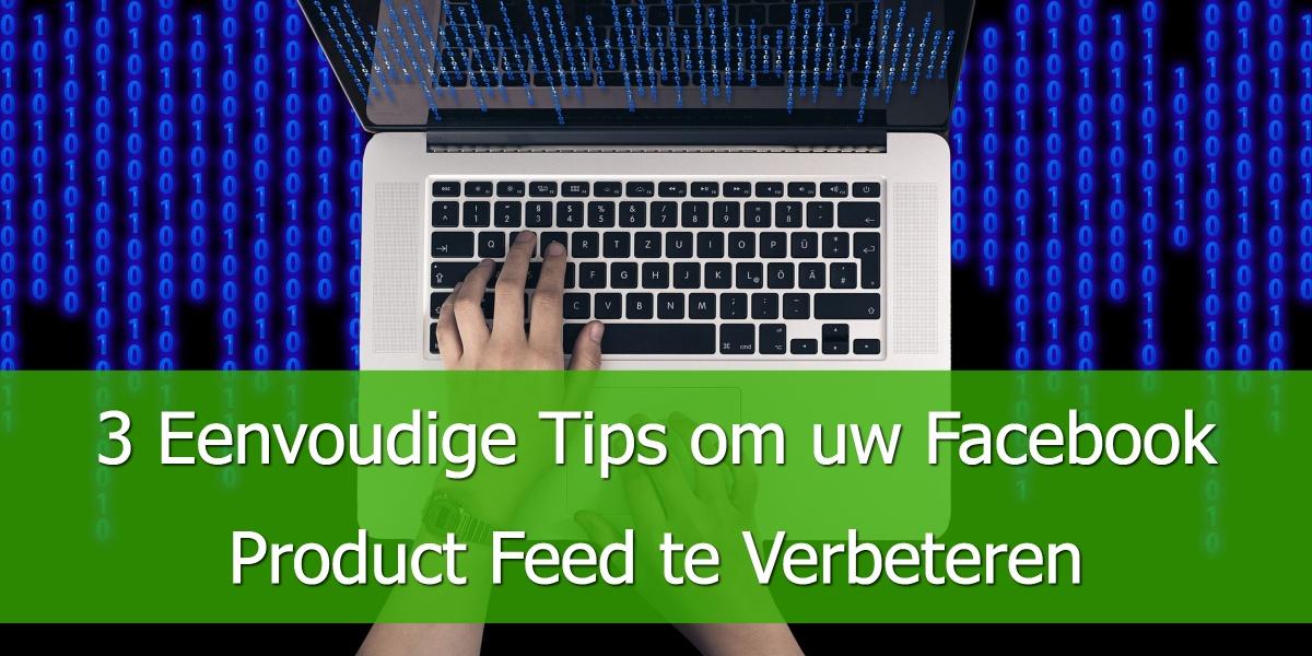 3 Eenvoudige Tips om uw Facebook Product Feed te verbeteren