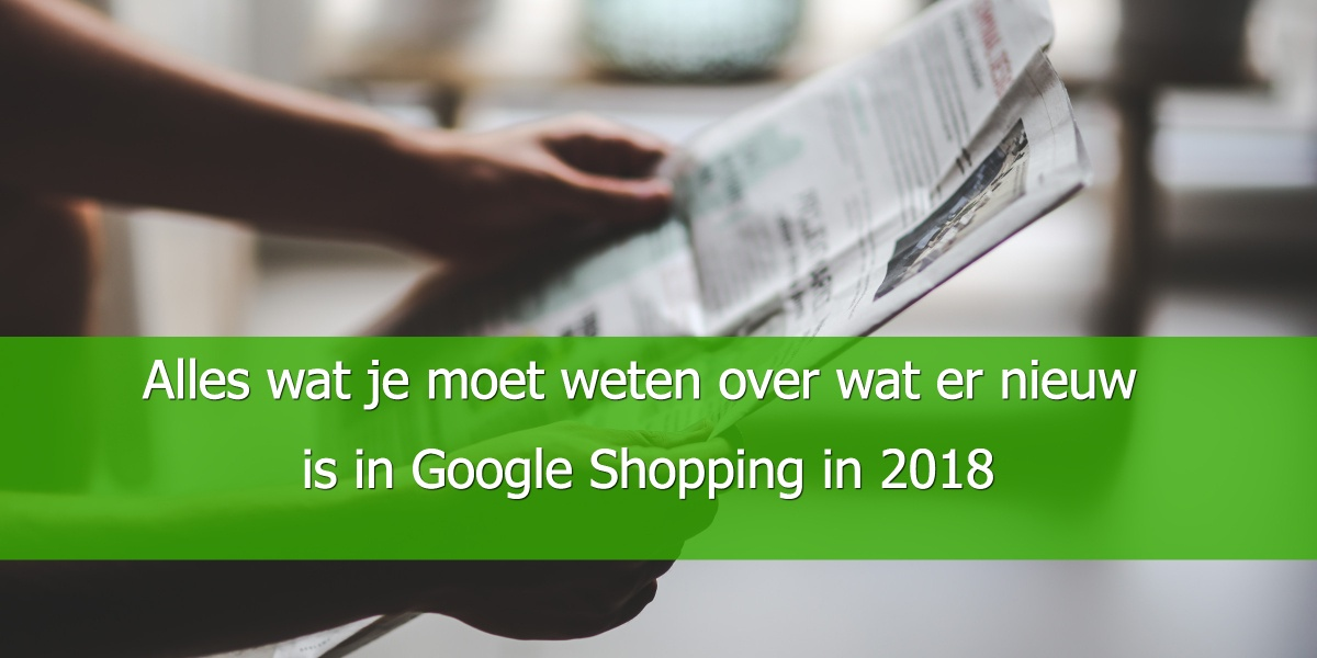 Alles wat je moet weten over wat er nieuw is in Google Shopping in 2018