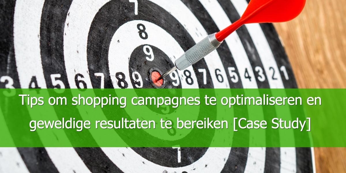 Tips om shopping campagnes te optimaliseren en geweldige resultaten te bereiken [Case Study]