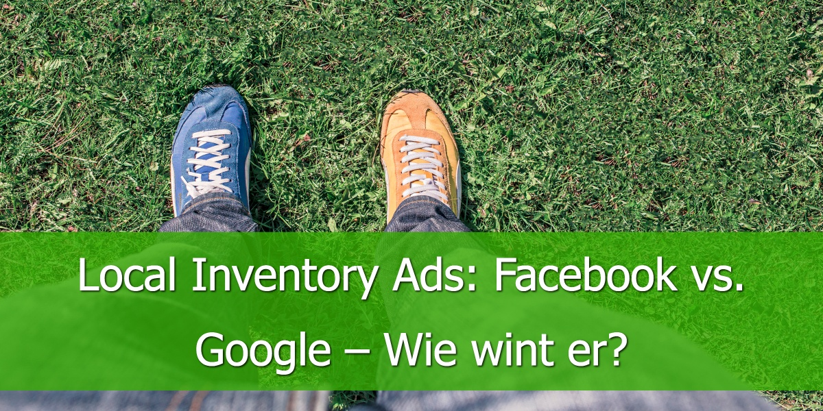 Local Inventory Ads: Facebook vs. Google – Wie wint er?
