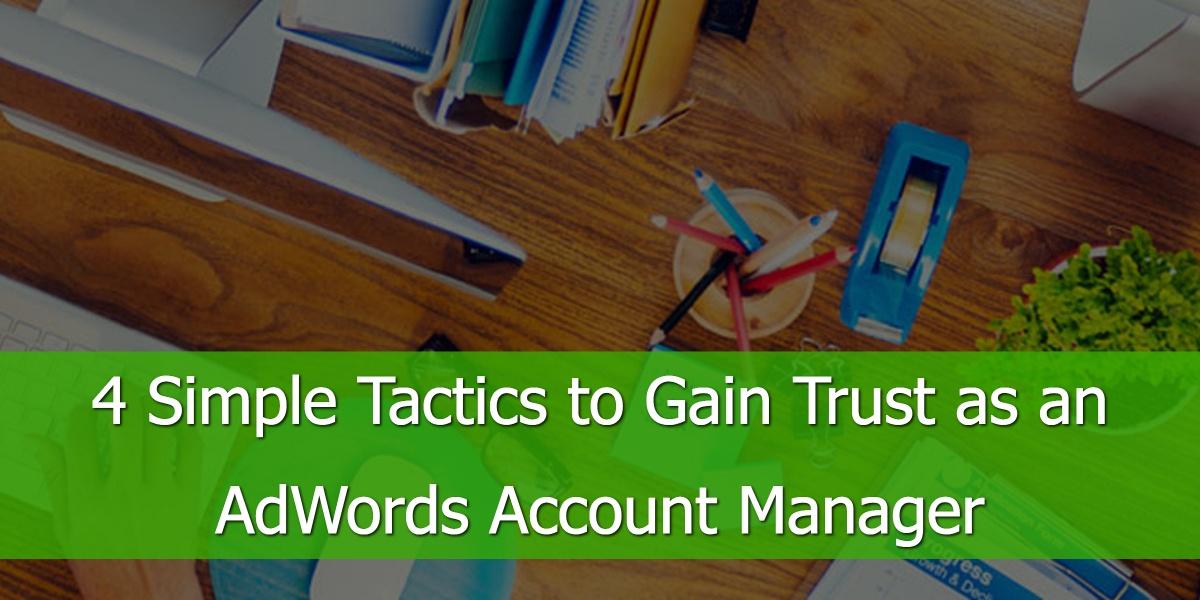 4 Eenvoudige Tactieken om Vertrouwen te Winnen als Google Ads accountmanager